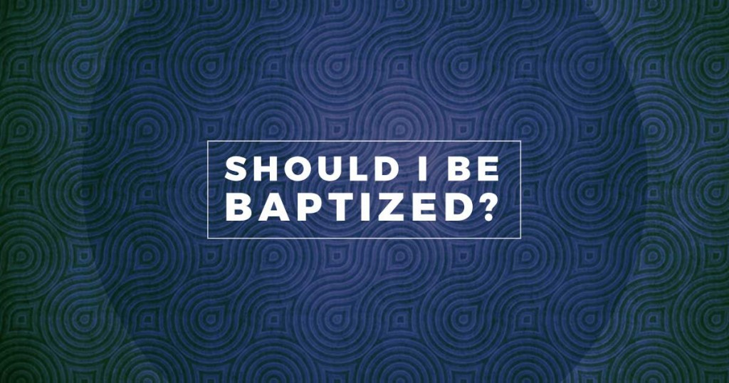 Should I be baptized?
