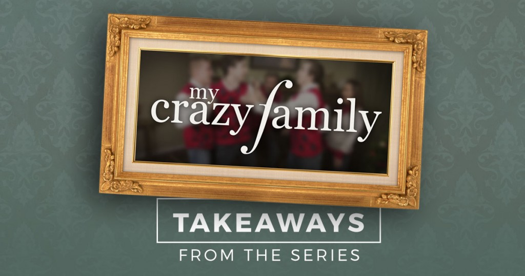 My Crazy Family Series Takeaways