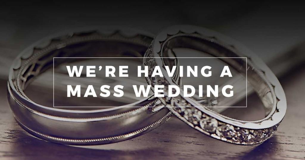We're Having a Mass Wedding