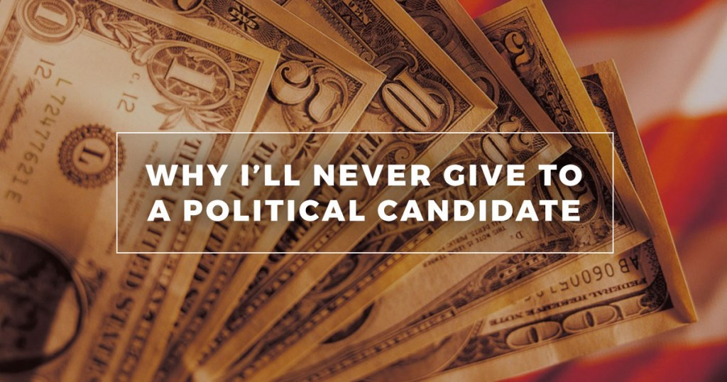 Why I'll Never Give To Politics