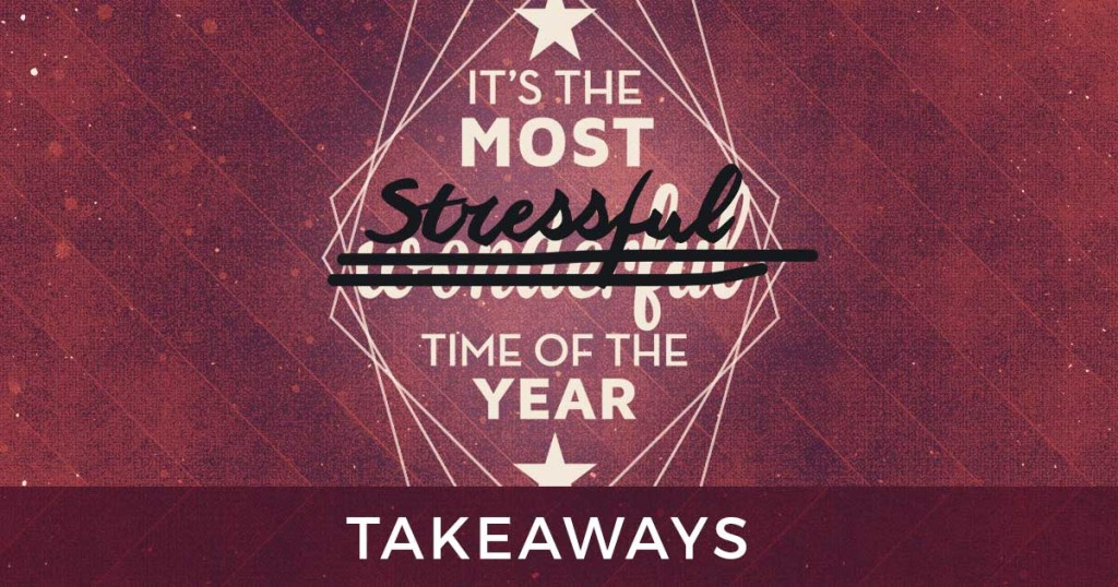Its the Most Stressful time of the Year - Takeaways